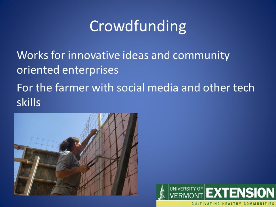 Works for innovative ideas and community oriented enterprises For the farmer with social media and other tech skills