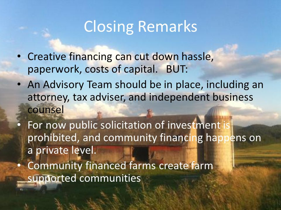 Closing Remarks Creative financing can cut down hassle, paperwork, costs of capital.