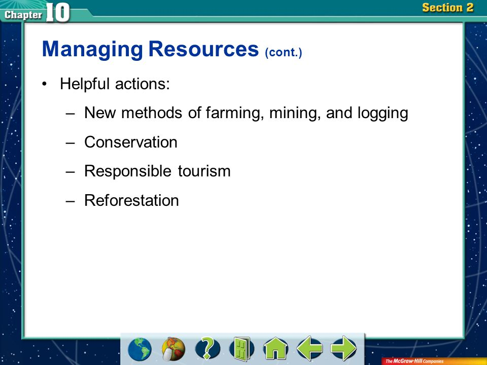 Section 2 Managing Resources (cont.) Helpful actions: –New methods of farming, mining, and logging –Conservation –Responsible tourism –Reforestation