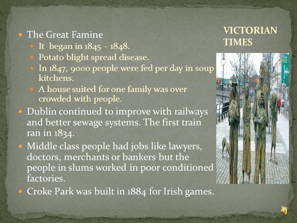 The Great Famine It began in 1845 – 1848.Potato blight spread disease.