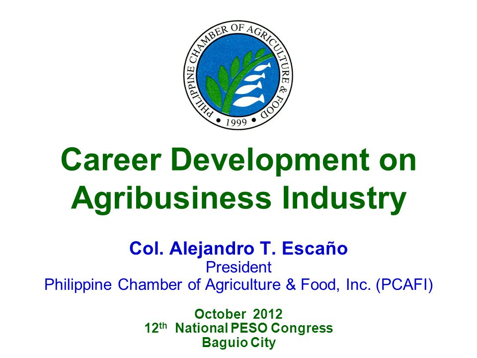 Career Development on Agribusiness Industry Col. Alejandro T.