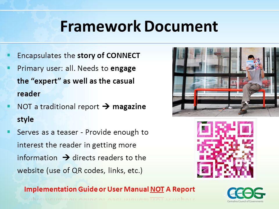 "Framework Document  Encapsulates the story of CONNECT  Primary user: all. Needs to engage the ""expert"" as well as the casual reader  NOT a traditio"