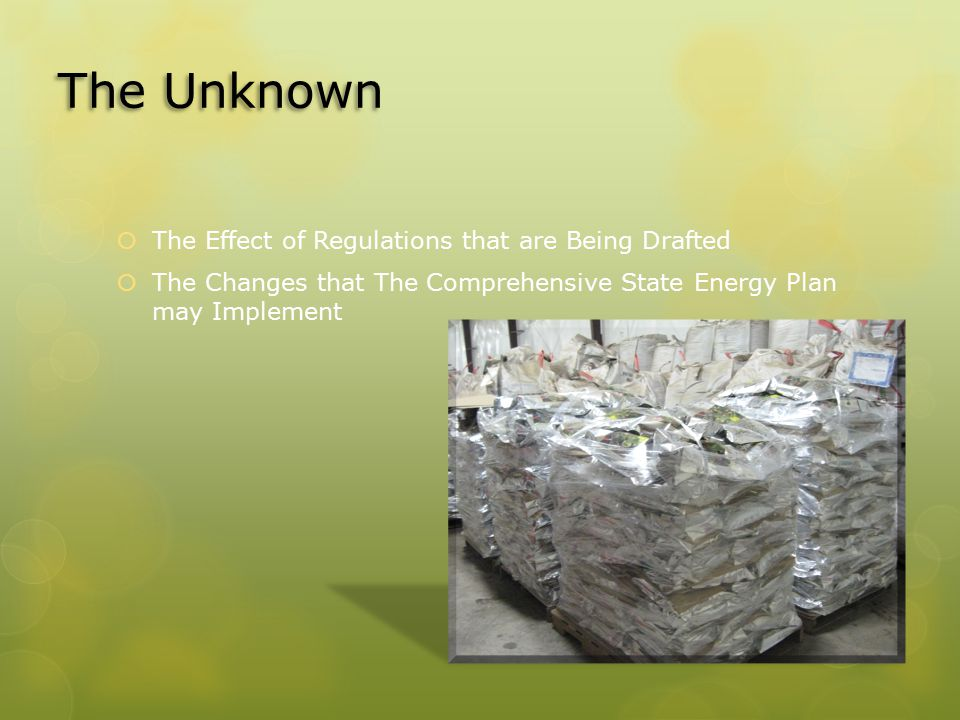 The Unknown  The Effect of Regulations that are Being Drafted  The Changes that The Comprehensive State Energy Plan may Implement