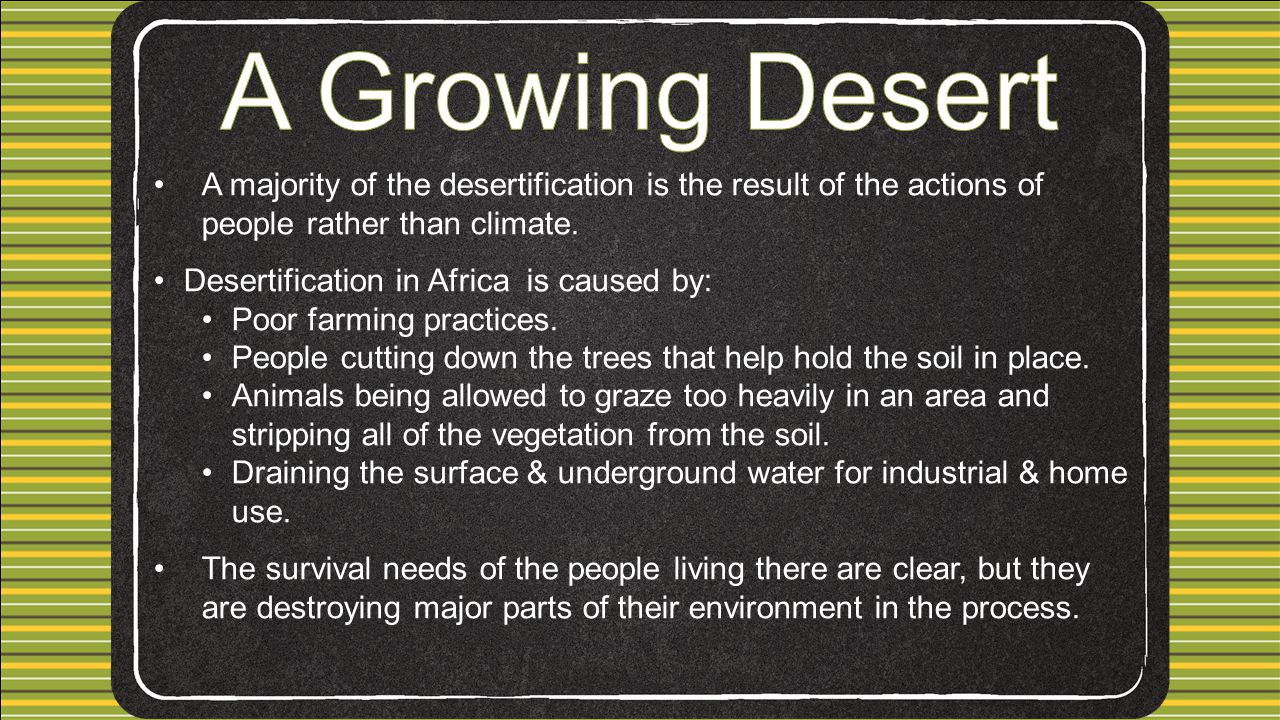 A majority of the desertification is the result of the actions of people rather than climate.