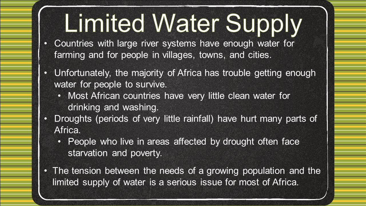 Countries with large river systems have enough water for farming and for people in villages, towns, and cities.