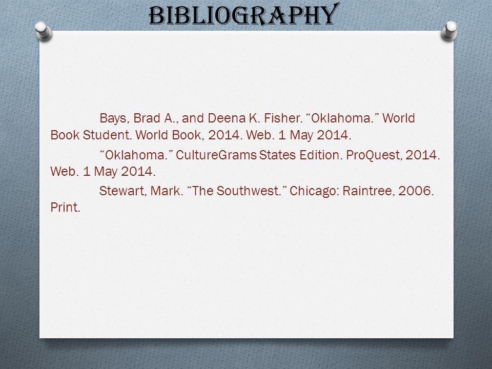 "Bibliography Bays, Brad A., and Deena K. Fisher. ""Oklahoma."" World Book Student. World Book, 2014. Web. 1 May 2014. ""Oklahoma."" CultureGrams States Ed"
