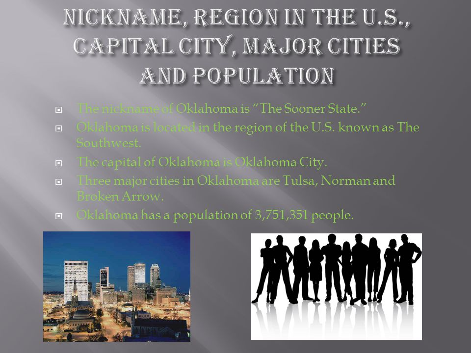 """ The nickname of Oklahoma is """"The Sooner State.""""  Oklahoma is located in the region of the U.S. known as The Southwest.  The capital of Oklahoma is"""
