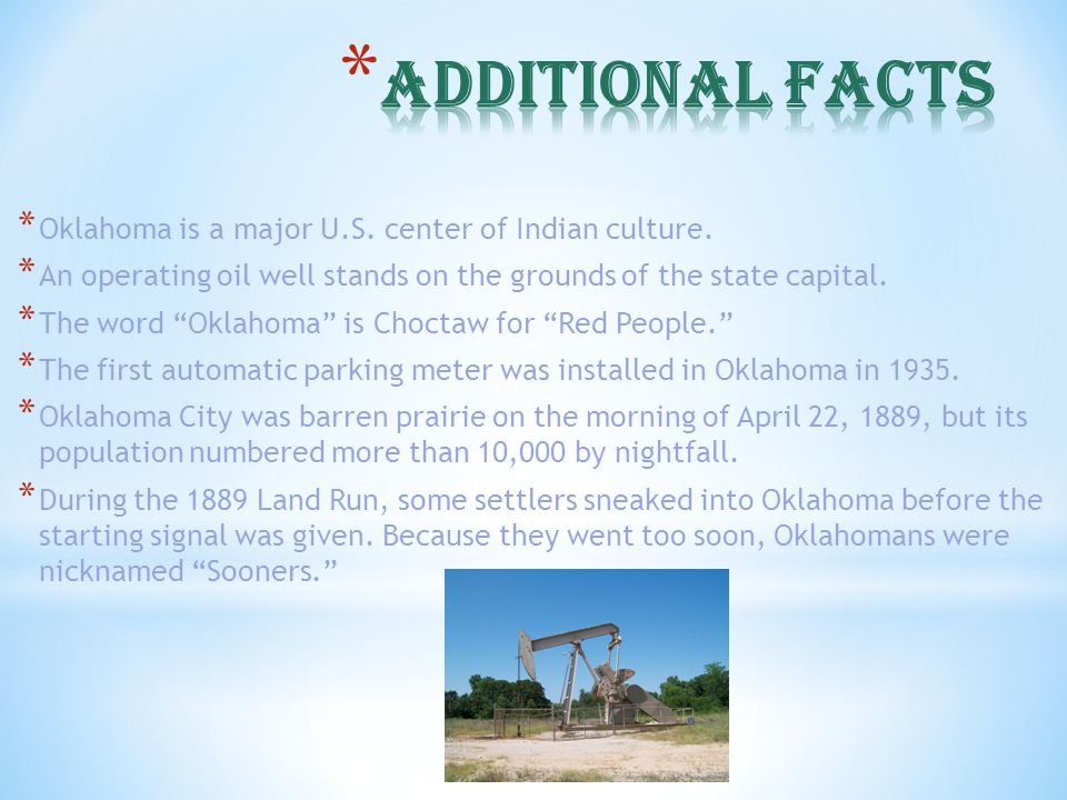 """* Oklahoma is a major U.S. center of Indian culture. * An operating oil well stands on the grounds of the state capital. * The word """"Oklahoma"""" is Choc"""