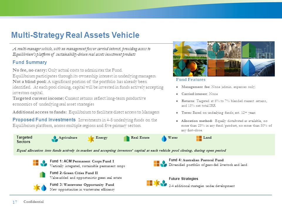 Multi-Strategy Real Assets Vehicle 17 A multi-manager vehicle, with no management fees or carried interest, providing access to Equilibrium's platform