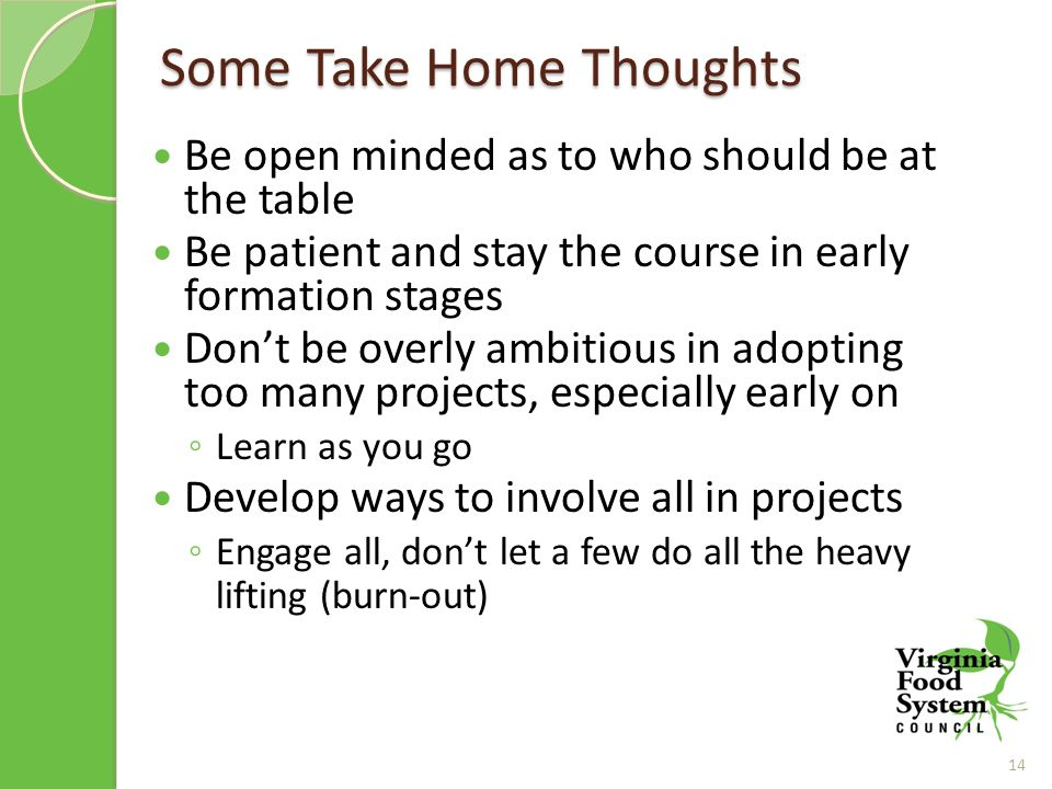 Some Take Home Thoughts Be open minded as to who should be at the table Be patient and stay the course in early formation stages Don't be overly ambitious in adopting too many projects, especially early on ◦ Learn as you go Develop ways to involve all in projects ◦ Engage all, don't let a few do all the heavy lifting (burn-out) 14