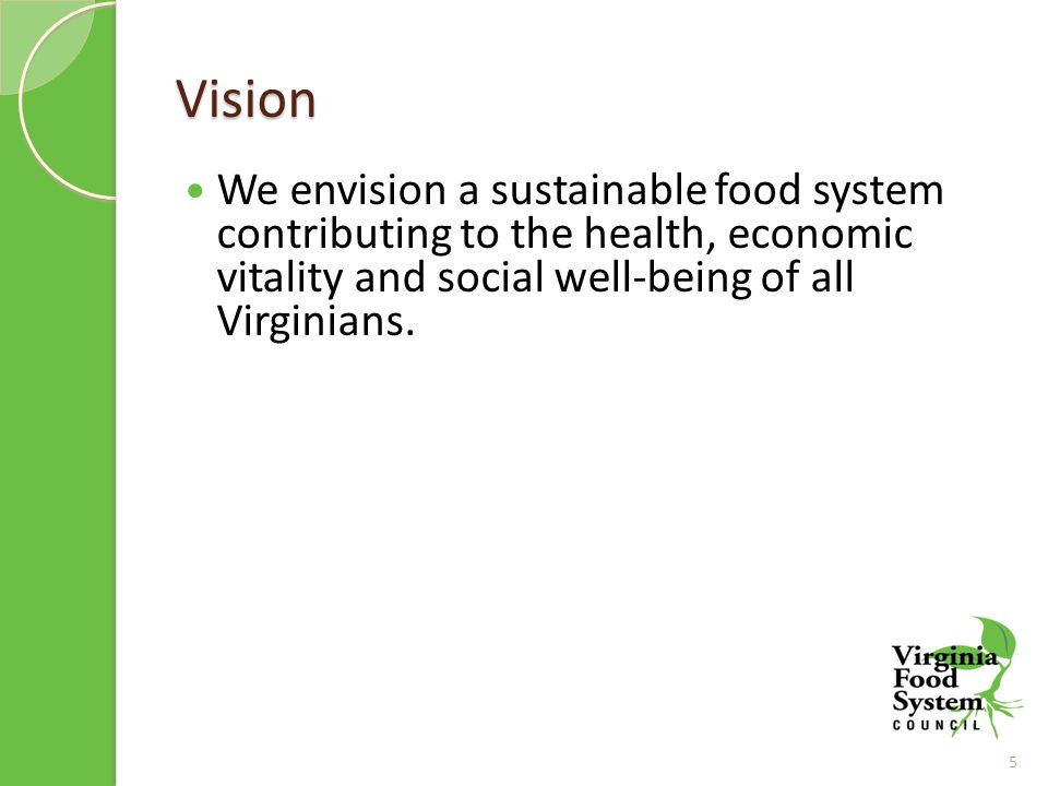 Vision We envision a sustainable food system contributing to the health, economic vitality and social well-being of all Virginians.