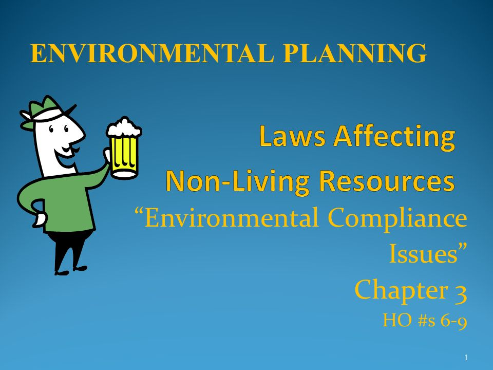 Laws Affecting Non-living Resources Objective: To introduce the student to the environmental resource laws expected to be encountered during the Civil Works Planning Process.