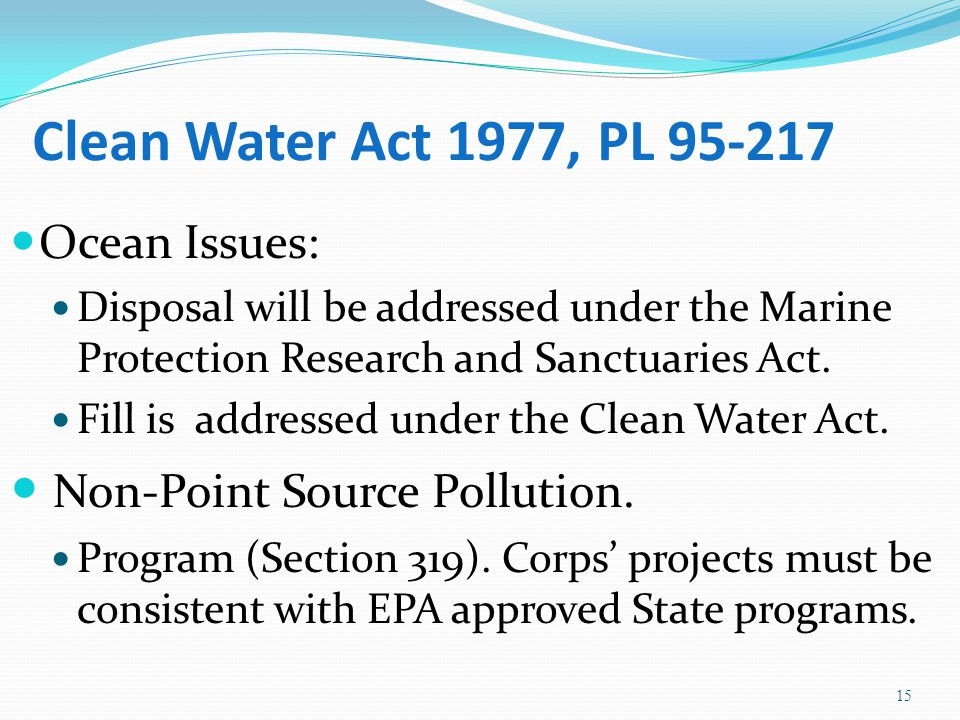 Clean Water Act 1977, PL 95-217 Ocean Issues: Disposal will be addressed under the Marine Protection Research and Sanctuaries Act.