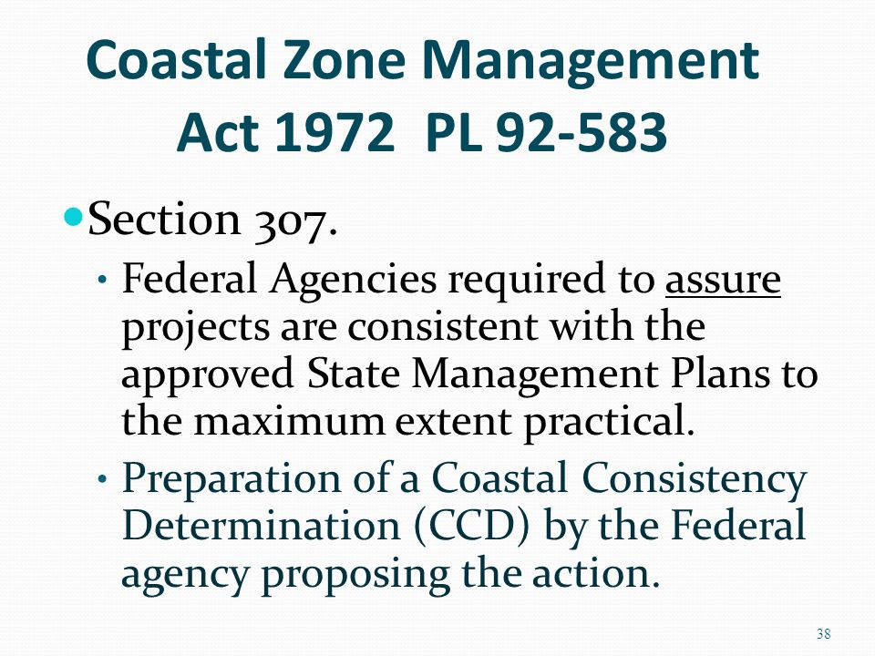 Coastal Zone Management Act 1972 PL 92-583 Section 307. Federal Agencies required to assure projects are consistent with the approved State Management