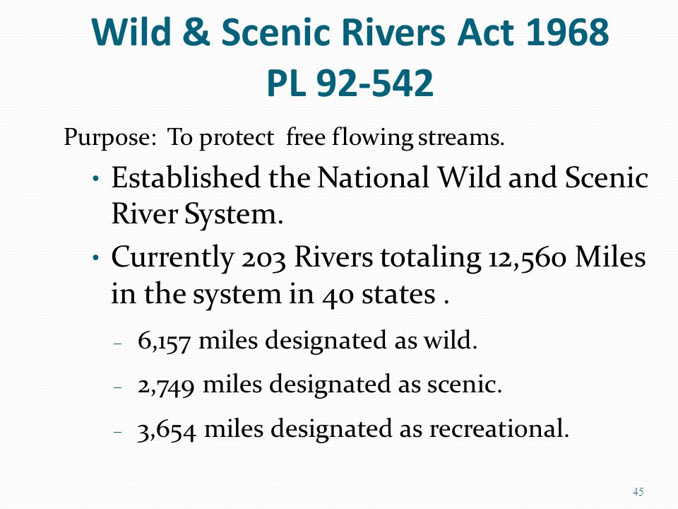 Wild & Scenic Rivers Act 1968 PL 92-542 Purpose: To protect free flowing streams.