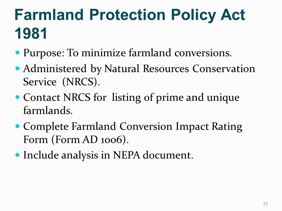 Farmland Protection Policy Act 1981 Purpose: To minimize farmland conversions.