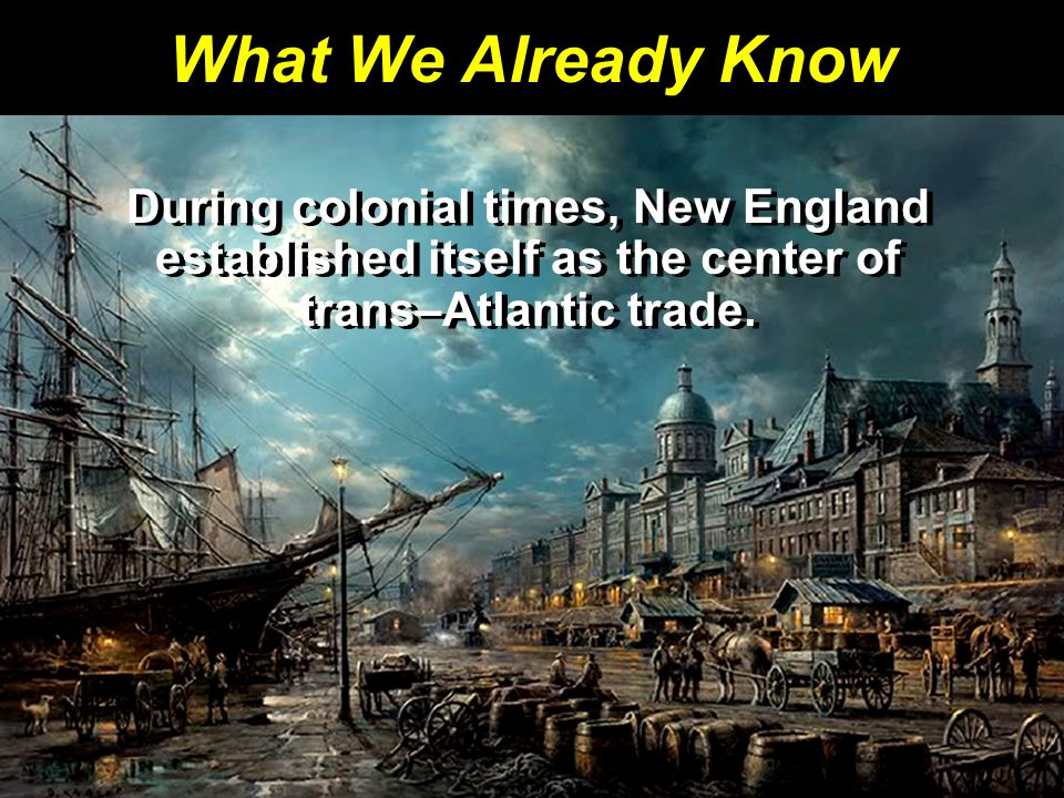 What We Already Know Slavery was a major part of colonial life and continued to be important to the national economy in the early 1800s.
