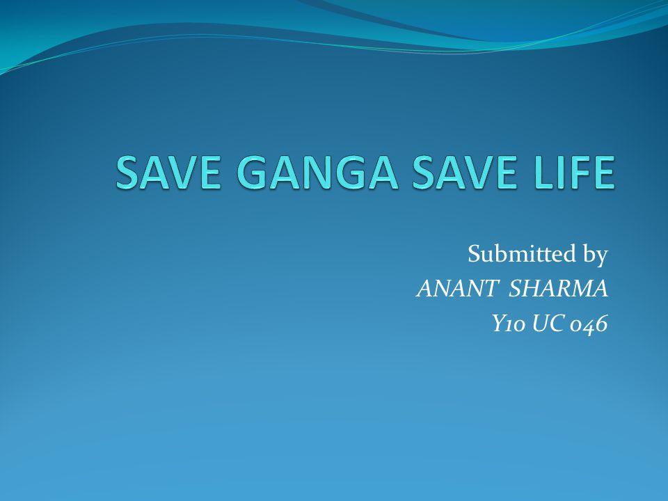 Why to save Ganga The Ganga, symbolizes all rivers and water bodies i.e.