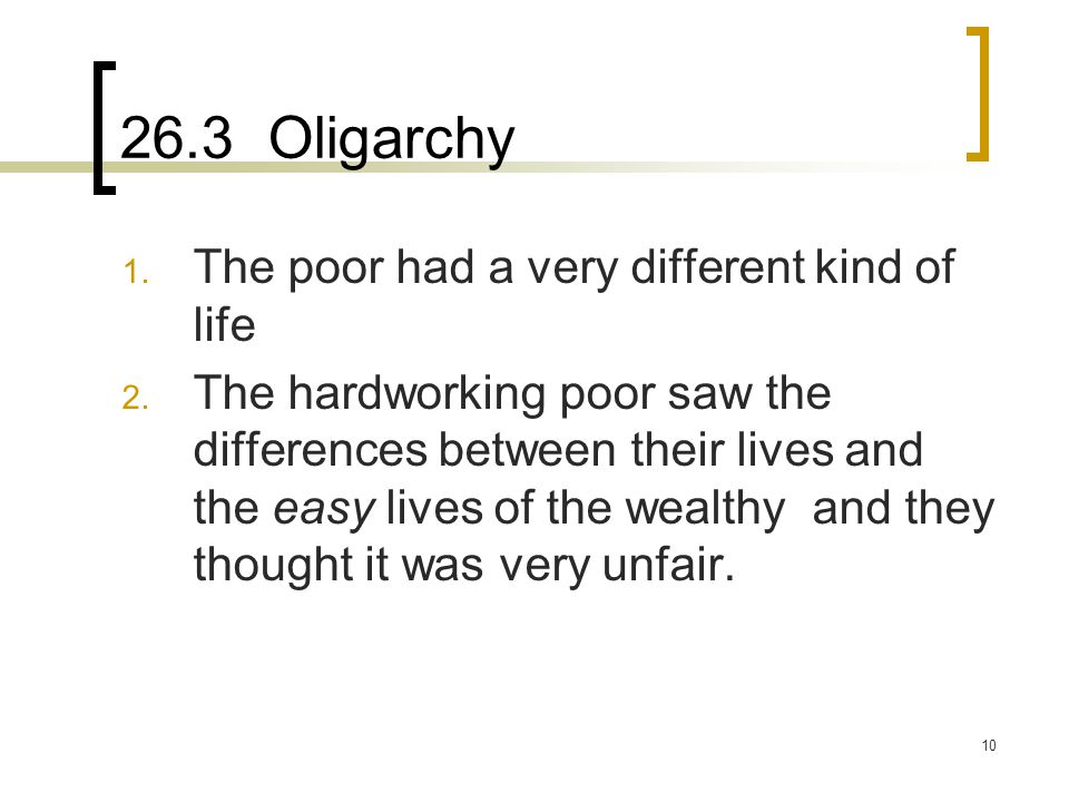 10 26.3 Oligarchy 1. The poor had a very different kind of life 2. The hardworking poor saw the differences between their lives and the easy lives of