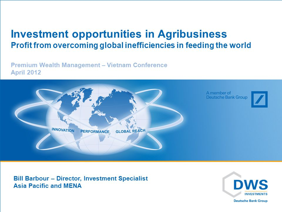 Investment opportunities in Agribusiness Profit from overcoming global inefficiencies in feeding the world Premium Wealth Management – Vietnam Confere