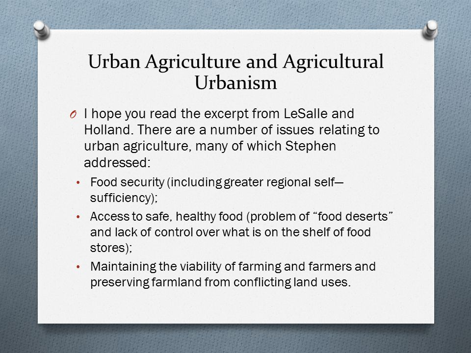 Urban Agriculture and Agricultural Urbanism O I hope you read the excerpt from LeSalle and Holland.