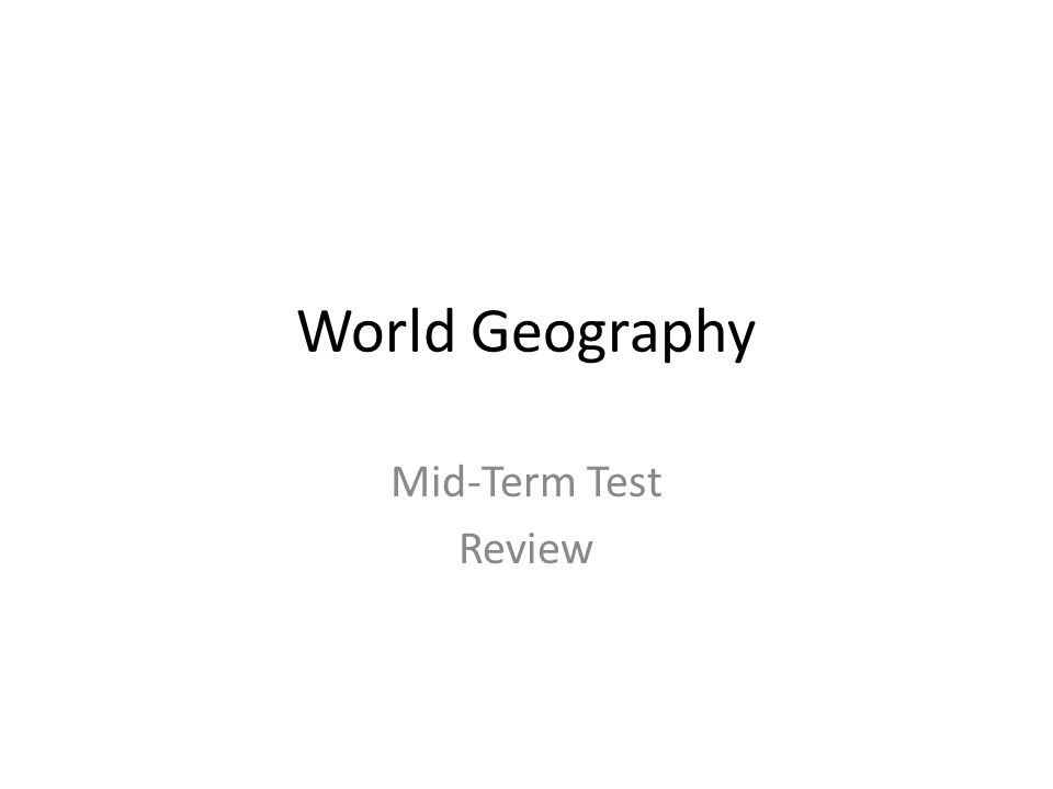 World Geography Mid-Term Test Review