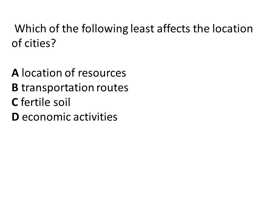 Which of the following least affects the location of cities.