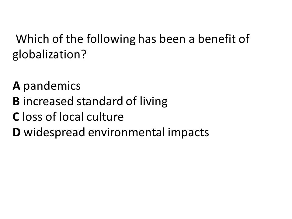 Which of the following has been a benefit of globalization.