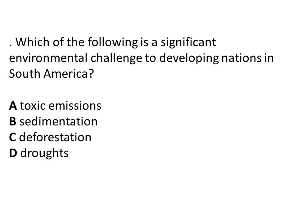 Which of the following is a significant environmental challenge to developing nations in South America.