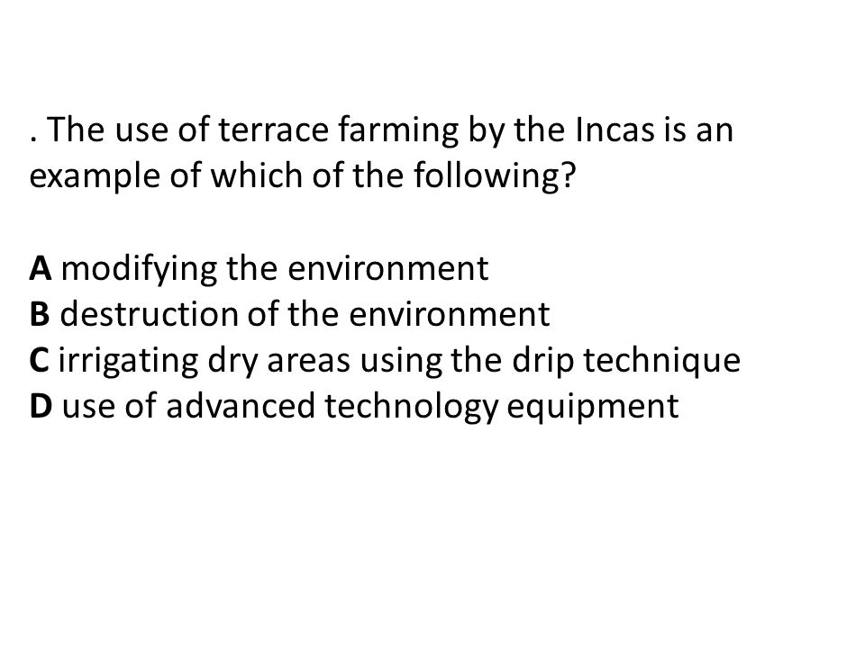 The use of terrace farming by the Incas is an example of which of the following.