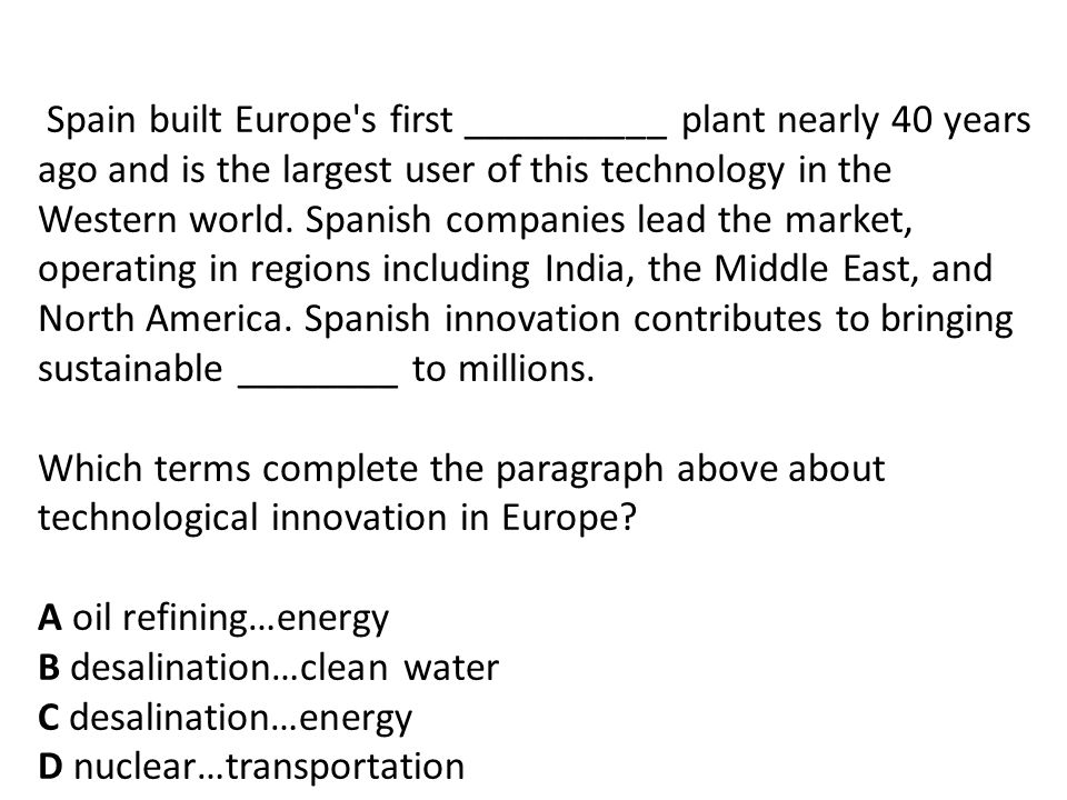 Spain built Europe s first __________ plant nearly 40 years ago and is the largest user of this technology in the Western world.