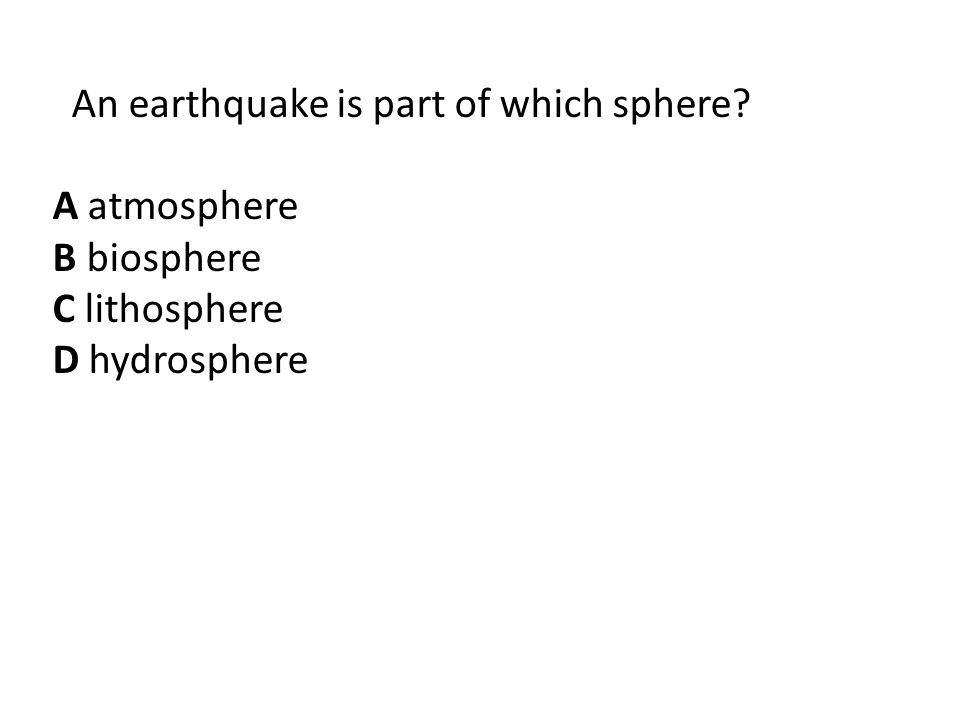 An earthquake is part of which sphere? A atmosphere B biosphere C lithosphere D hydrosphere