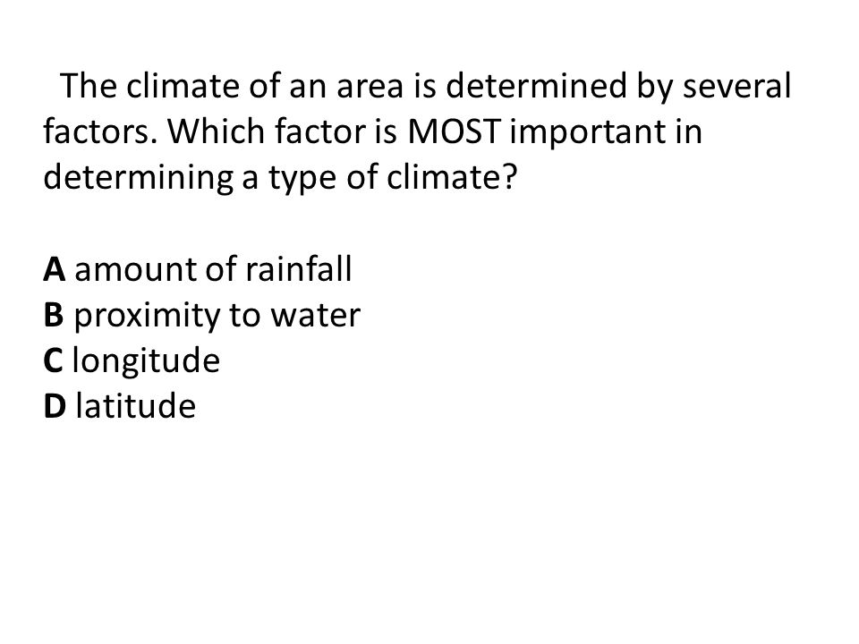 The climate of an area is determined by several factors.