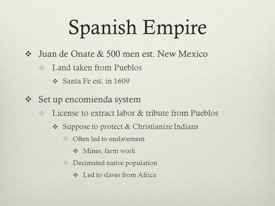 Spanish Empire  Juan de Onate & 500 men est. New Mexico  Land taken from Pueblos  Santa Fe est.
