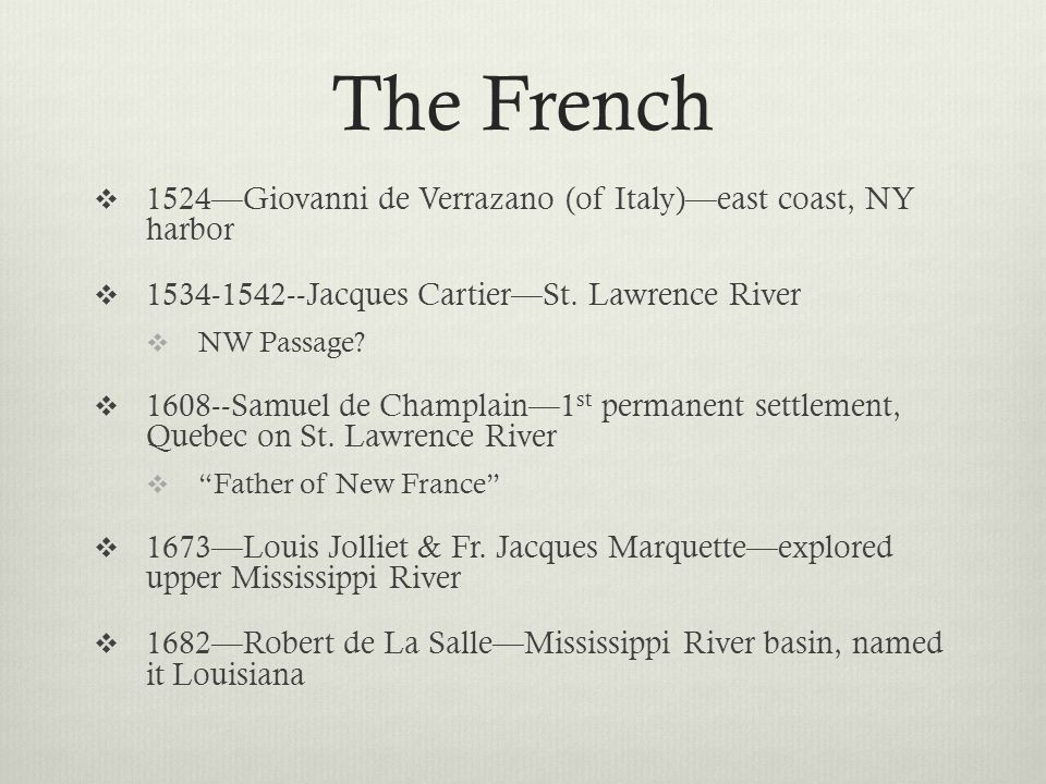 The French  1524—Giovanni de Verrazano (of Italy)—east coast, NY harbor  1534-1542--Jacques Cartier—St.