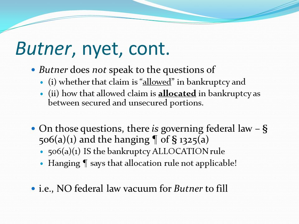 "Butner, nyet, cont. Butner does not speak to the questions of (i) whether that claim is ""allowed"" in bankruptcy and (ii) how that allowed claim is all"