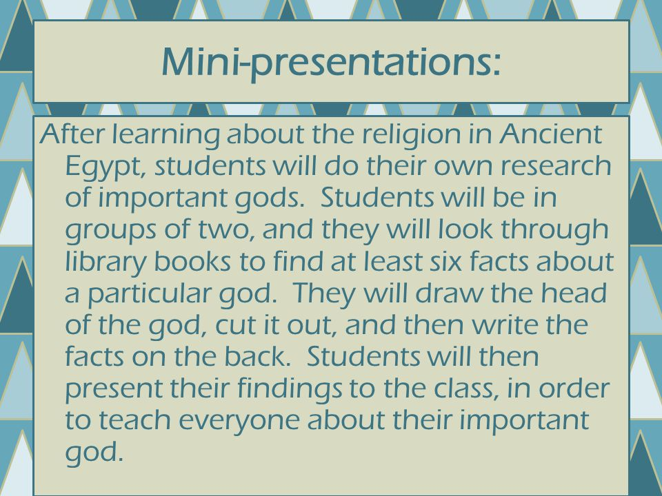 Mini-presentations: After learning about the religion in Ancient Egypt, students will do their own research of important gods.
