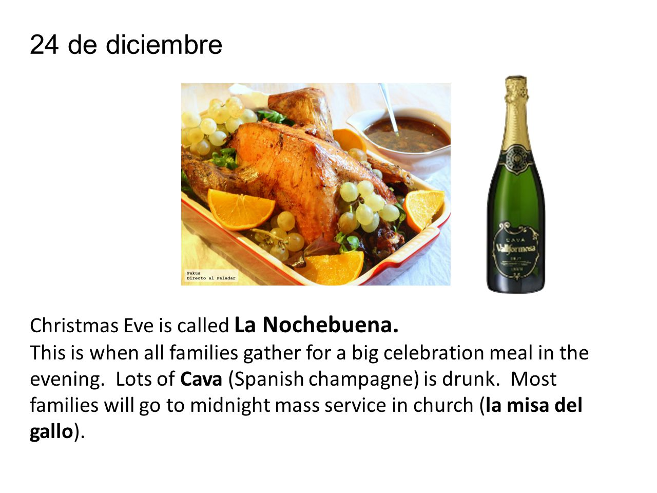 24 de diciembre Christmas Eve is called La Nochebuena.
