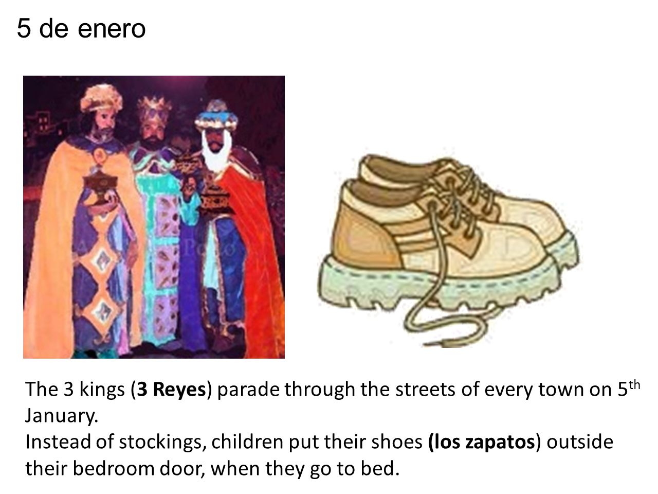 The 3 kings (3 Reyes) parade through the streets of every town on 5 th January.