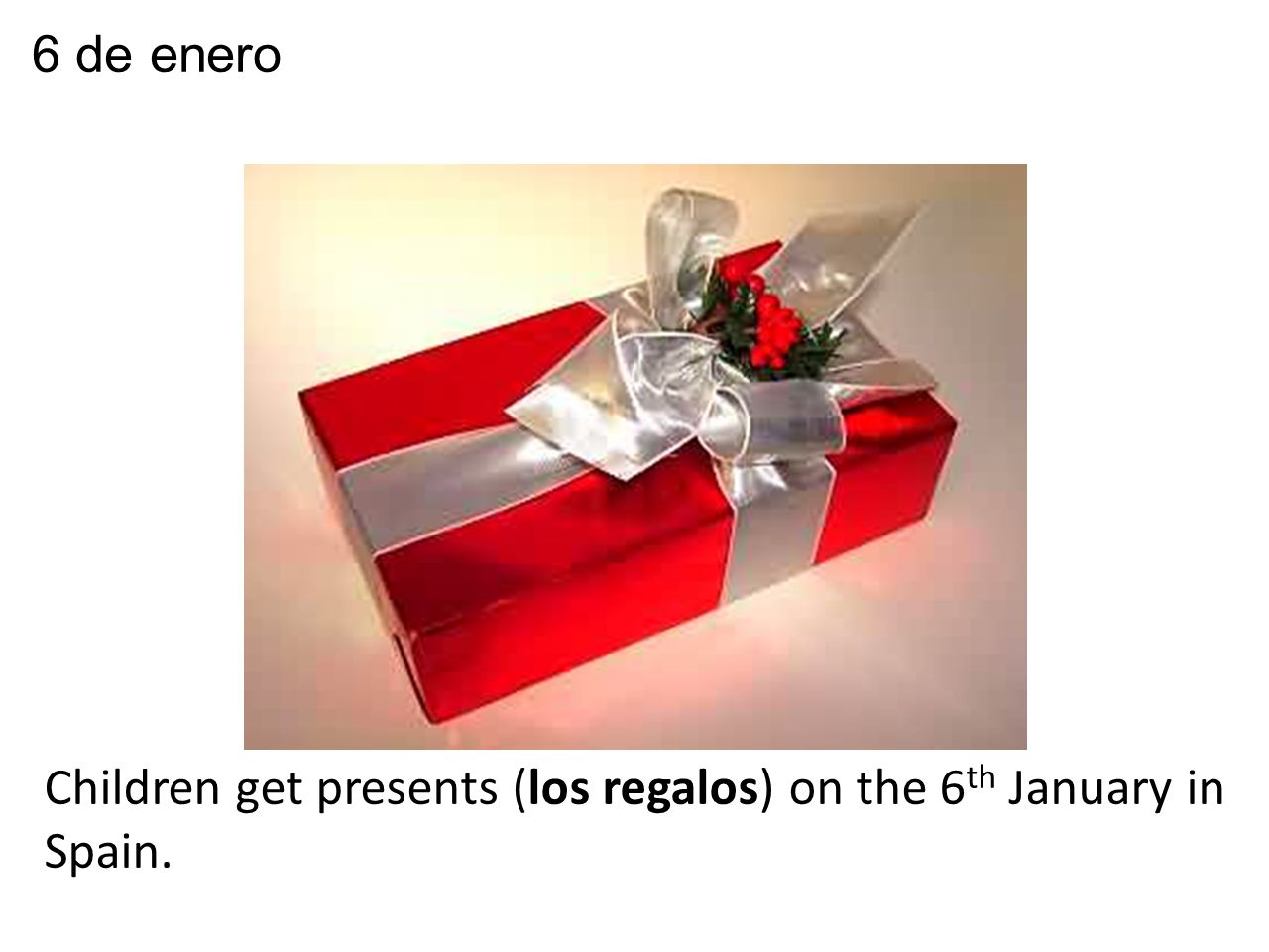 Children get presents (los regalos) on the 6 th January in Spain. 6 de enero