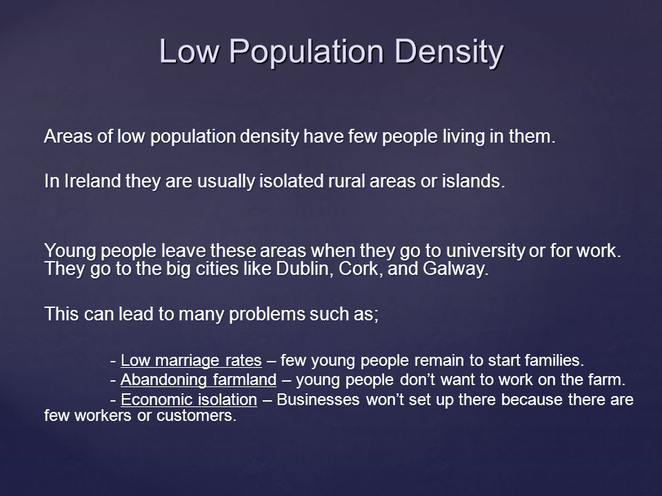 Areas of low population density have few people living in them.
