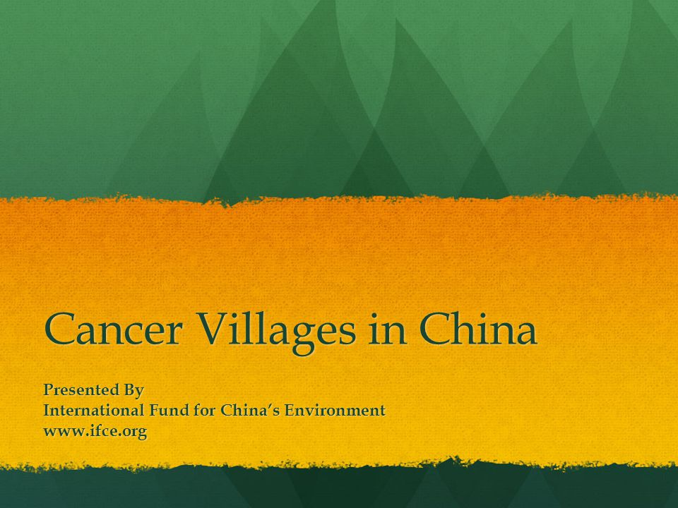 Cancer Villages in China Presented By International Fund for China's Environment www.ifce.org