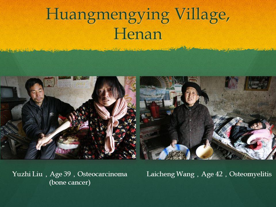 Huangmengying Village, Henan Yuzhi Liu , Age 39 , Osteocarcinoma (bone cancer) Laicheng Wang , Age 42 , Osteomyelitis