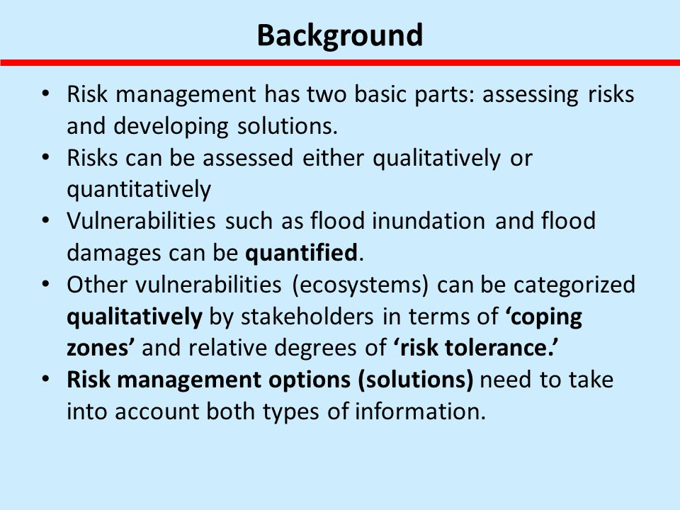 Background Risk management has two basic parts: assessing risks and developing solutions.