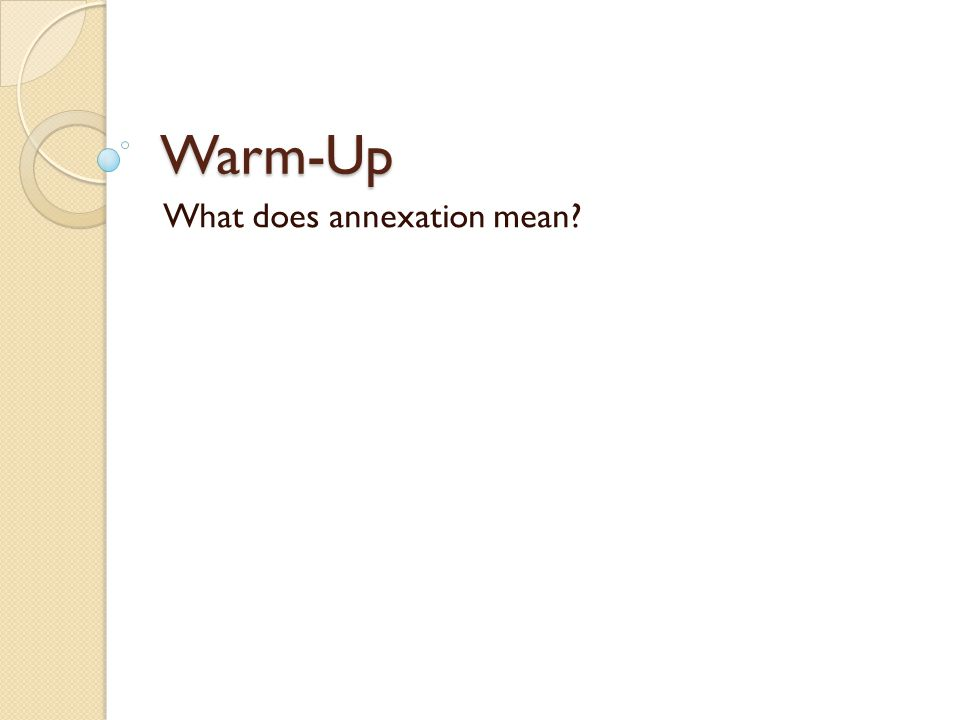 Warm-Up What does annexation mean?