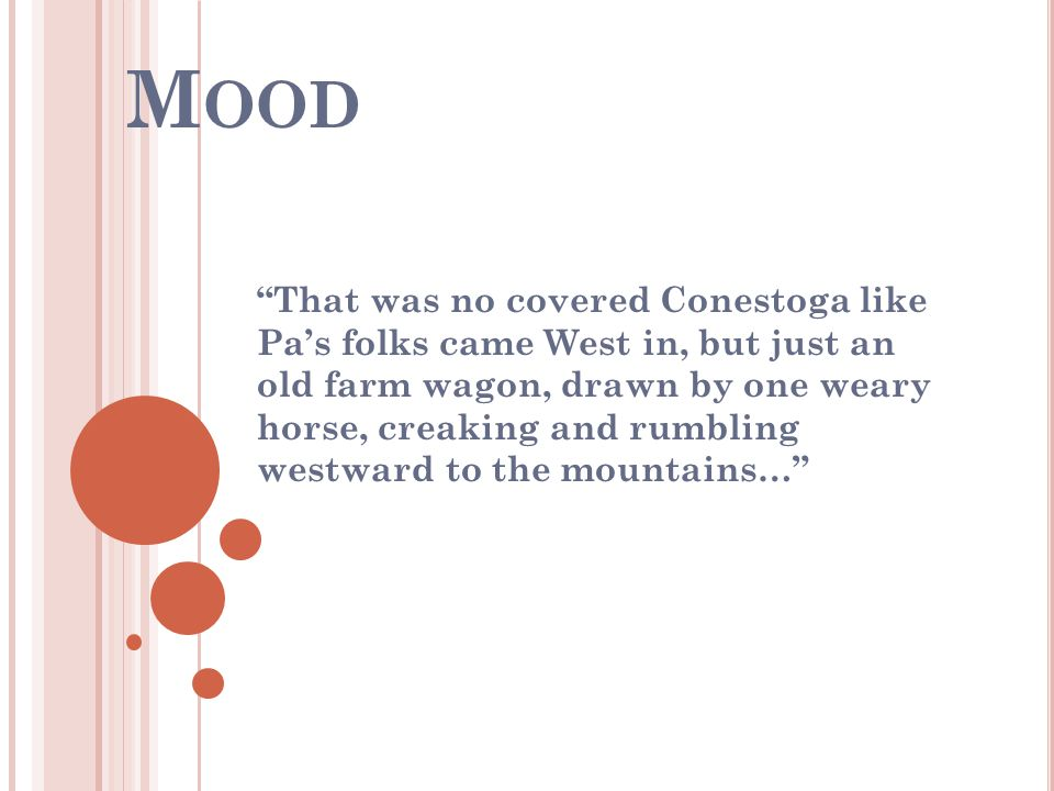 M OOD That was no covered Conestoga like Pa's folks came West in, but just an old farm wagon, drawn by one weary horse, creaking and rumbling westward to the mountains…