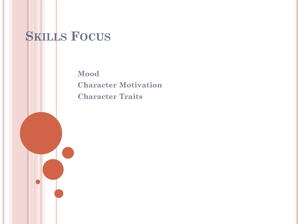 S KILLS F OCUS Mood Character Motivation Character Traits