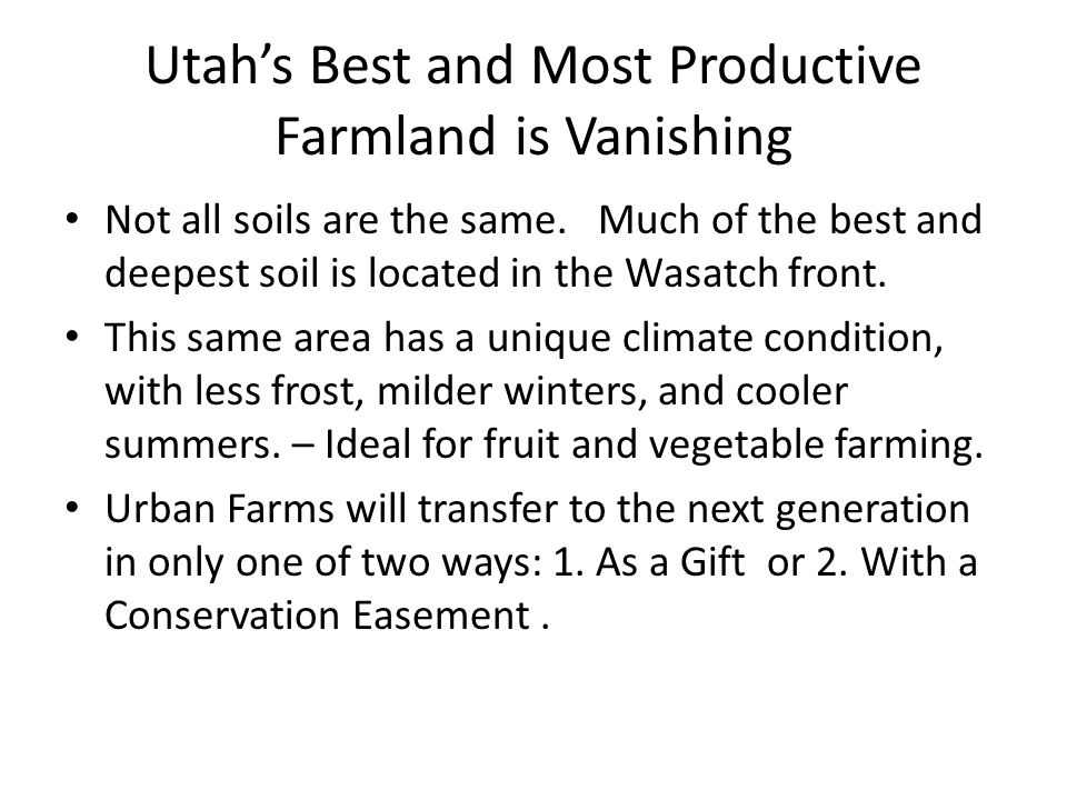 Utah's Best and Most Productive Farmland is Vanishing Not all soils are the same.