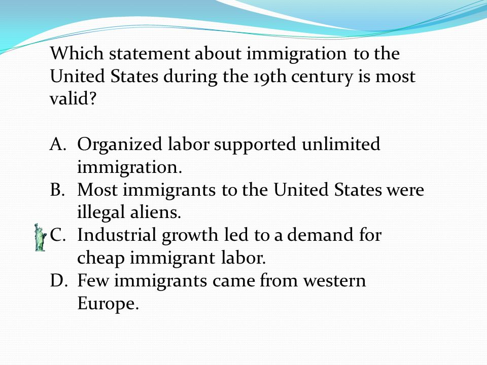 Which statement about immigration to the United States during the 19th century is most valid.