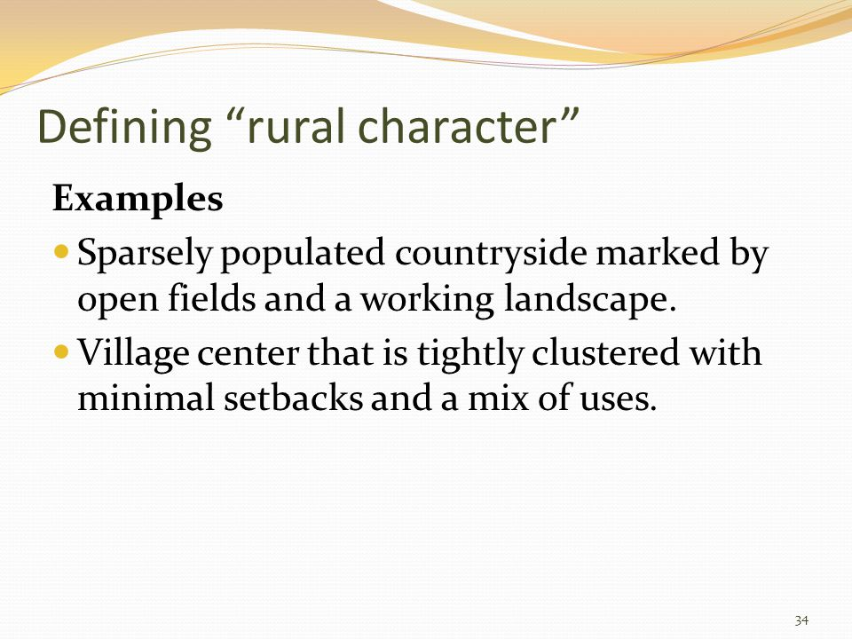 Defining rural character Examples Sparsely populated countryside marked by open fields and a working landscape.
